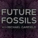 FUTURE FOSSILS Michael Garfield